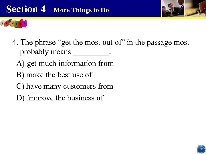 """Section 4 More Things to Do 4. The phrase """"get the most out of"""""""