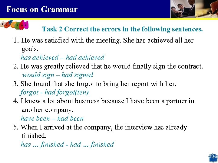 Focus on Grammar Task 2 Correct the errors in the following sentences. 1. He