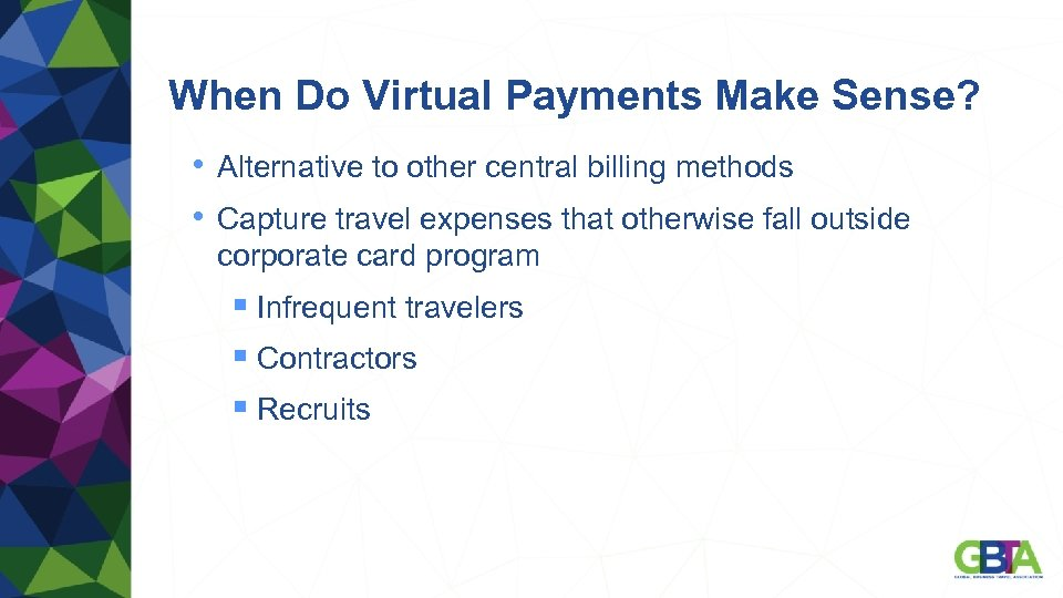 When Do Virtual Payments Make Sense? • Alternative to other central billing methods •