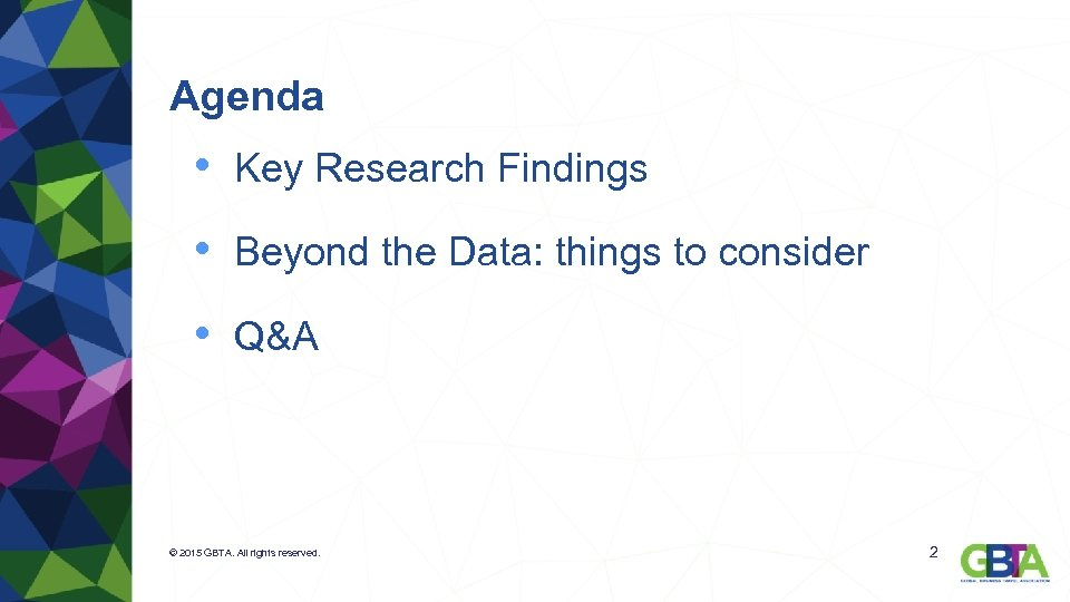 Agenda • Key Research Findings • Beyond the Data: things to consider • Q&A