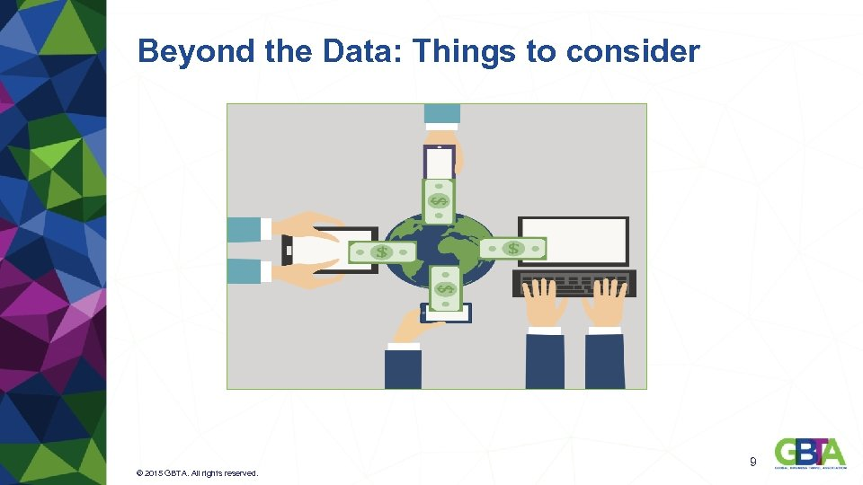 Beyond the Data: Things to consider © 2015 GBTA. All rights reserved. 9