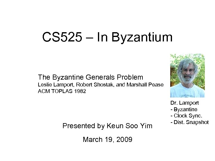 CS 525 – In Byzantium The Byzantine Generals Problem Leslie Lamport, Robert Shostak, and