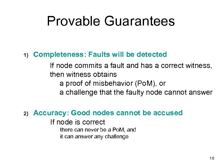 Provable Guarantees 1) Completeness: Faults will be detected If node commits a fault and
