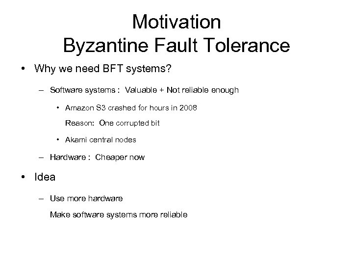 Motivation Byzantine Fault Tolerance • Why we need BFT systems? – Software systems :