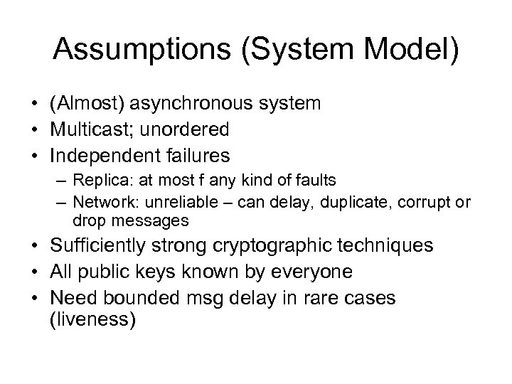 Assumptions (System Model) • (Almost) asynchronous system • Multicast; unordered • Independent failures –