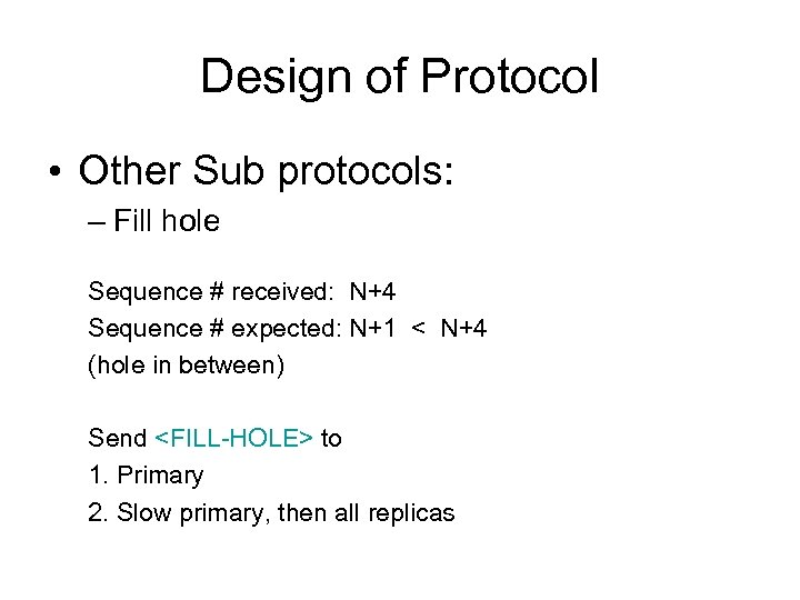 Design of Protocol • Other Sub protocols: – Fill hole Sequence # received: N+4