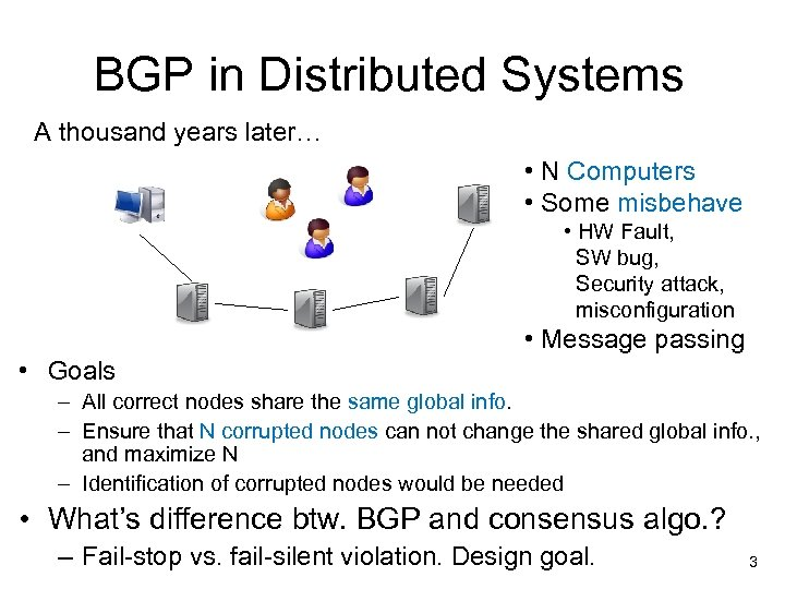 BGP in Distributed Systems A thousand years later… • N Computers • Some misbehave