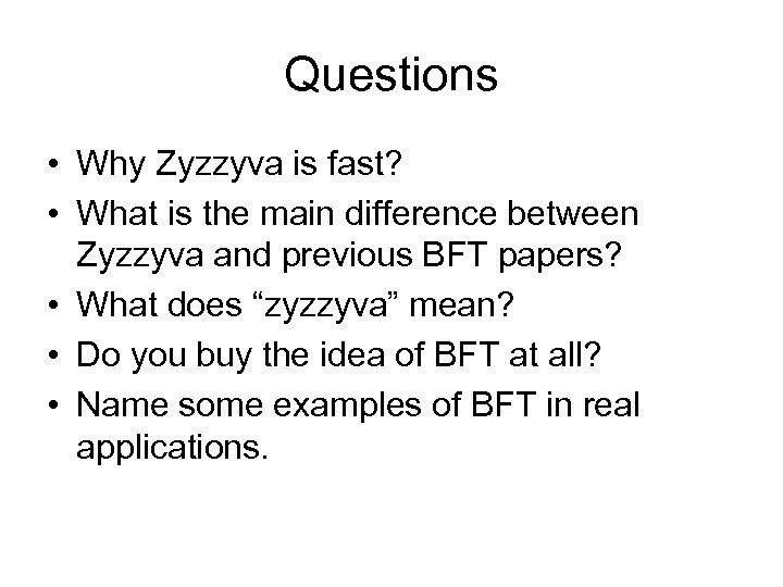 Questions • Why Zyzzyva is fast? • What is the main difference between Zyzzyva