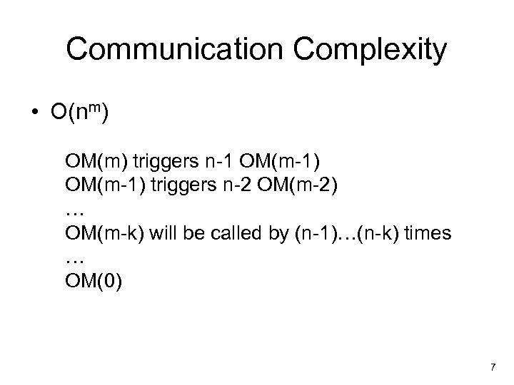 Communication Complexity • O(nm) OM(m) triggers n-1 OM(m-1) triggers n-2 OM(m-2) … OM(m-k) will
