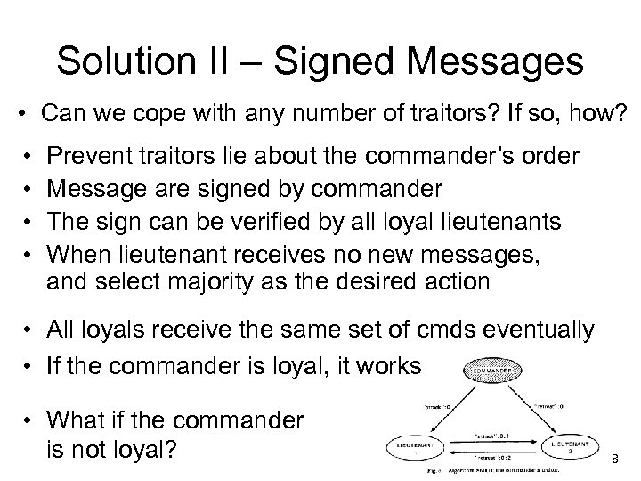 Solution II – Signed Messages • Can we cope with any number of traitors?