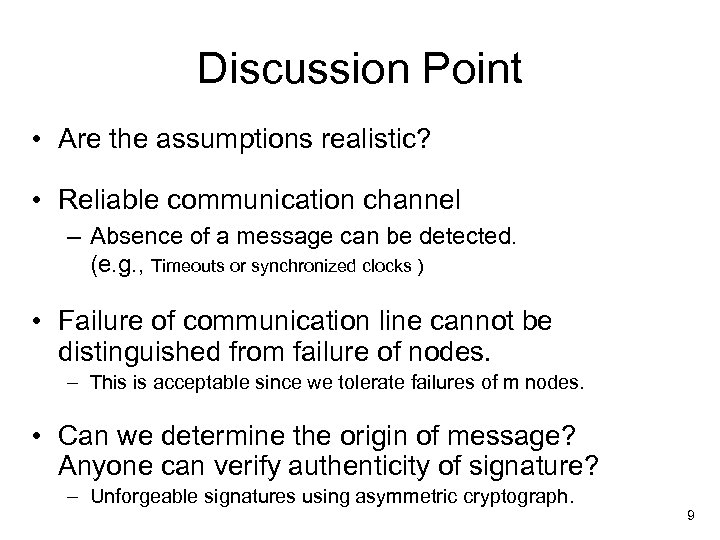 Discussion Point • Are the assumptions realistic? • Reliable communication channel – Absence of