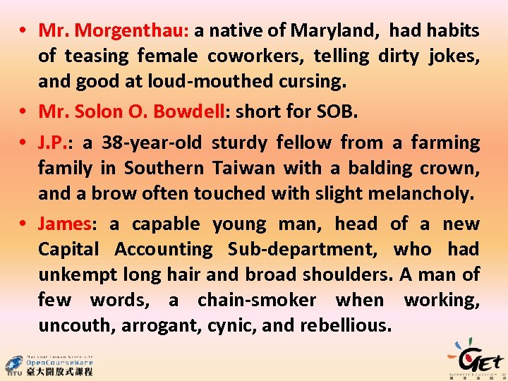 • Mr. Morgenthau: a native of Maryland, had habits of teasing female coworkers,