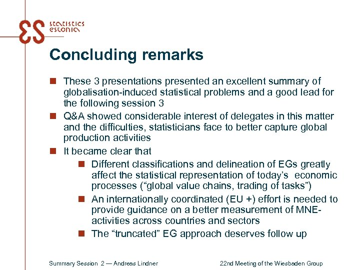 Concluding remarks n These 3 presentations presented an excellent summary of globalisation-induced statistical problems