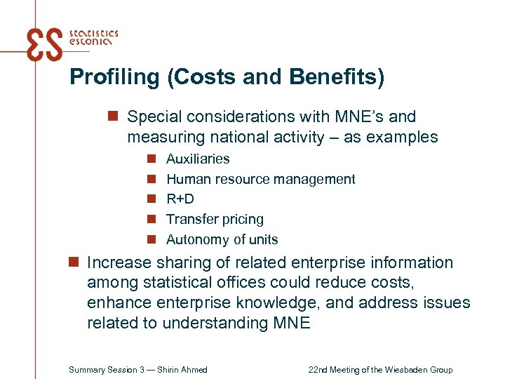 Profiling (Costs and Benefits) n Special considerations with MNE's and measuring national activity –