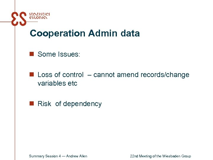 Cooperation Admin data n Some Issues: n Loss of control – cannot amend records/change