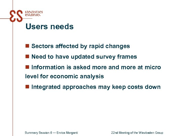 Users needs n Sectors affected by rapid changes n Need to have updated survey