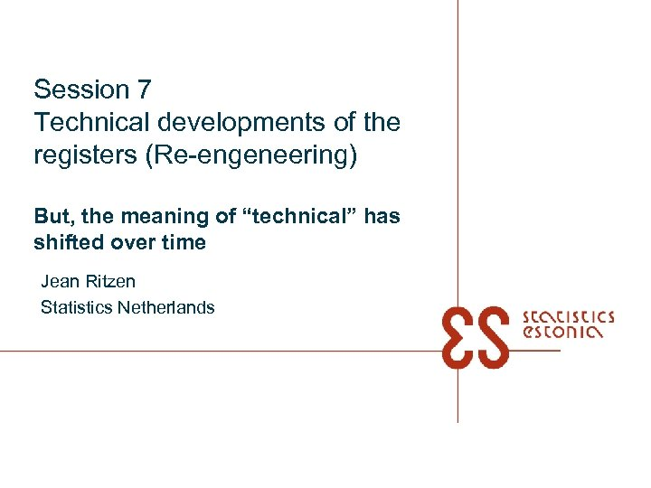 "Session 7 Technical developments of the registers (Re-engeneering) But, the meaning of ""technical"" has"
