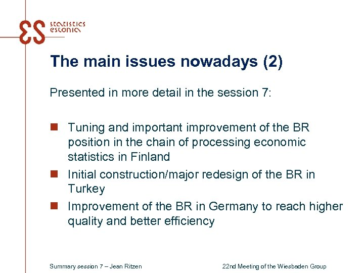 The main issues nowadays (2) Presented in more detail in the session 7: n