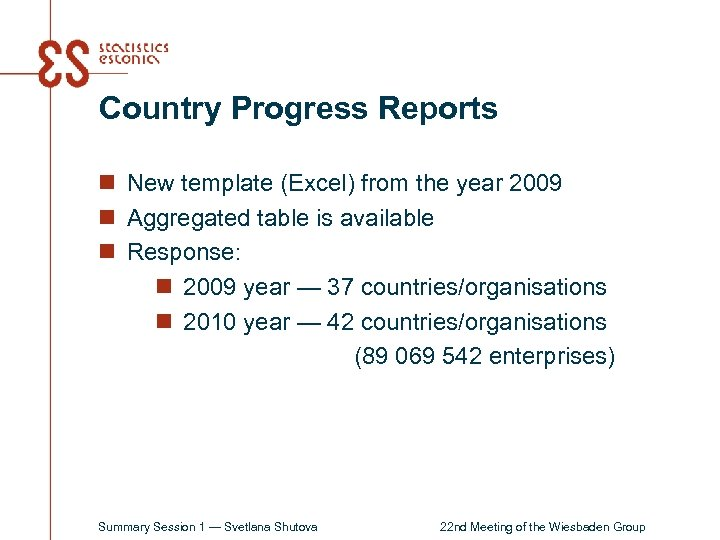 Country Progress Reports n New template (Excel) from the year 2009 n Aggregated table