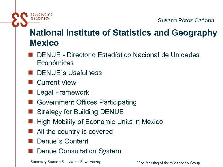 Susana Pérez Cadena National Institute of Statistics and Geography Mexico n DENUE - Directorio