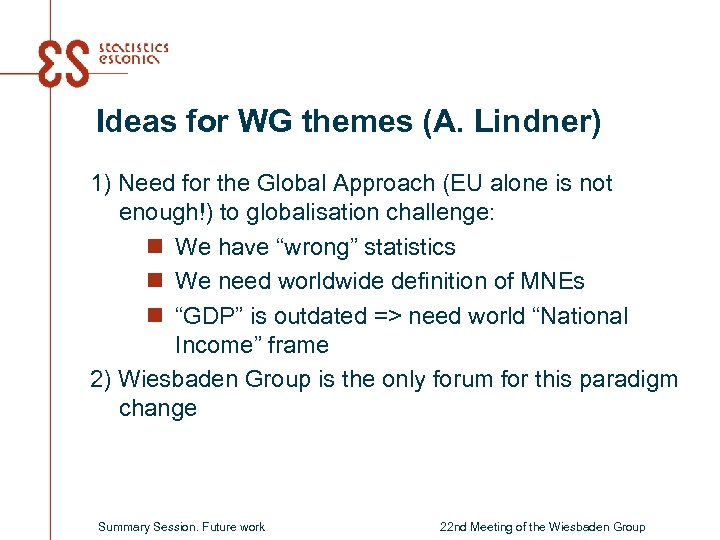 Ideas for WG themes (A. Lindner) 1) Need for the Global Approach (EU alone