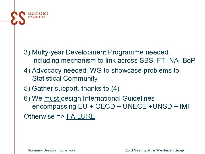 3) Multy-year Development Programme needed, including mechanism to link across SBS–FT–NA–Bo. P 4) Advocacy