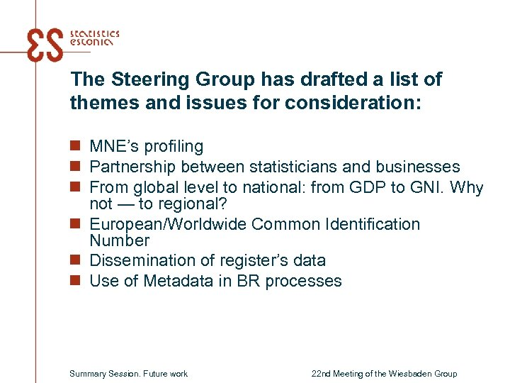 The Steering Group has drafted a list of themes and issues for consideration: n