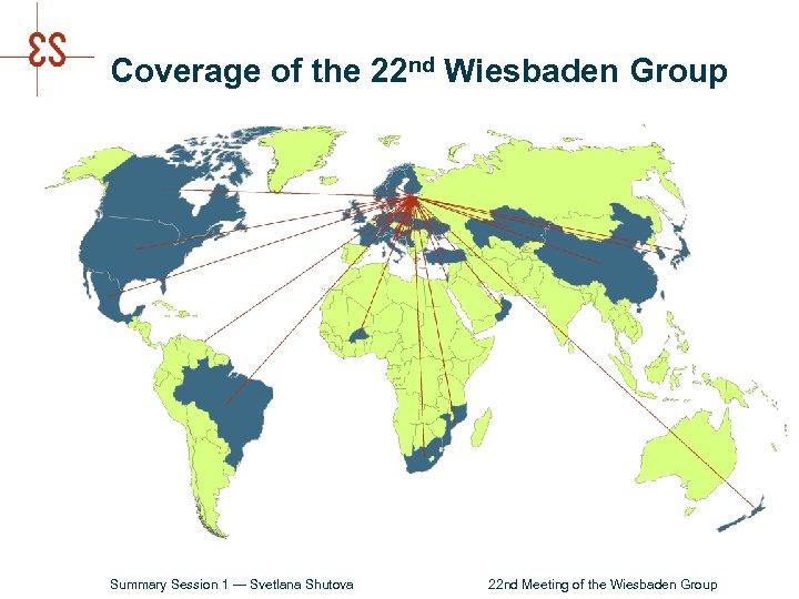Coverage of the 22 nd Wiesbaden Group Summary Session 1 — Svetlana Shutova 22