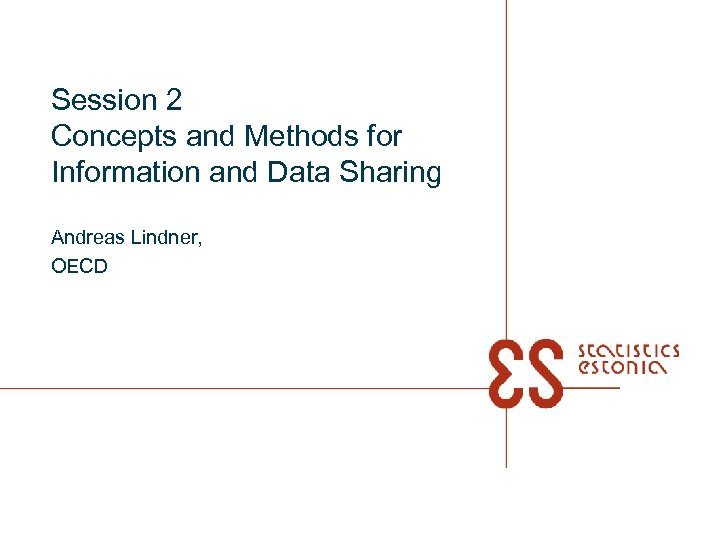 Session 2 Concepts and Methods for Information and Data Sharing Andreas Lindner, OECD