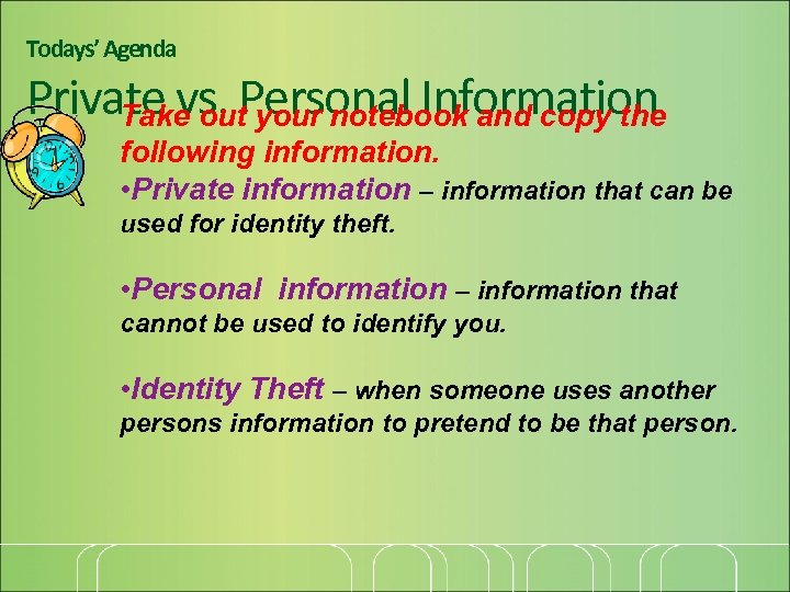 Todays' Agenda Private vs. Personal Information Take out your notebook and copy the following