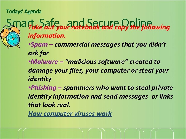 Todays' Agenda Smart, Safe, and Secure Online Take out your notebook and copy the