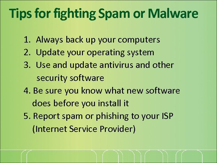 Tips for fighting Spam or Malware 1. Always back up your computers 2. Update