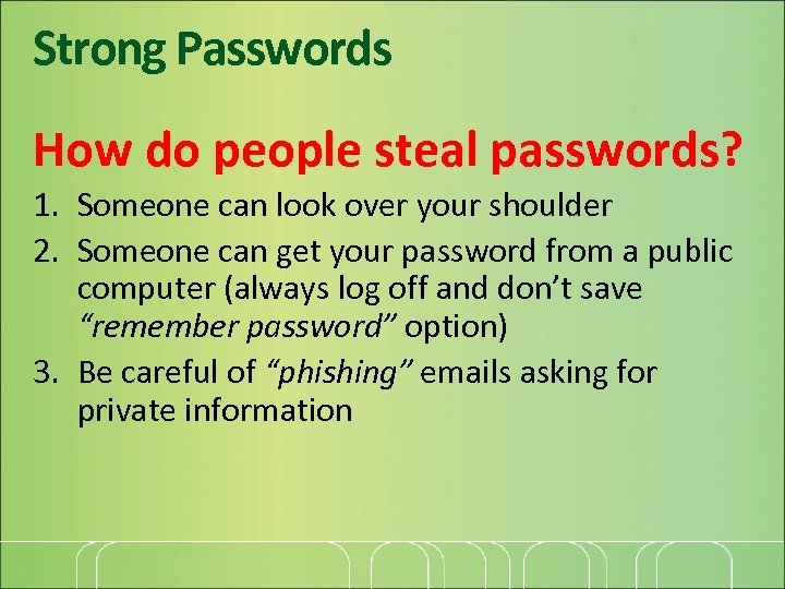 Strong Passwords How do people steal passwords? 1. Someone can look over your shoulder