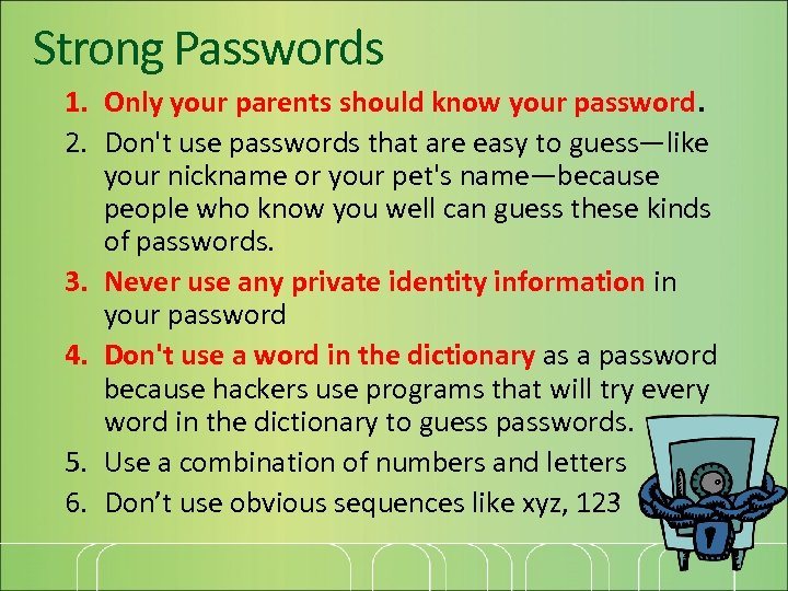 Strong Passwords 1. Only your parents should know your password. 2. Don't use passwords
