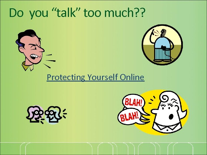 """Do you """"talk"""" too much? ? Protecting Yourself Online"""