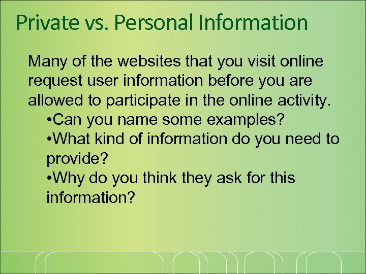 Private vs. Personal Information Many of the websites that you visit online request user