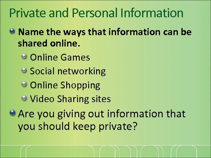 Private and Personal Information Name the ways that information can be shared online. Online