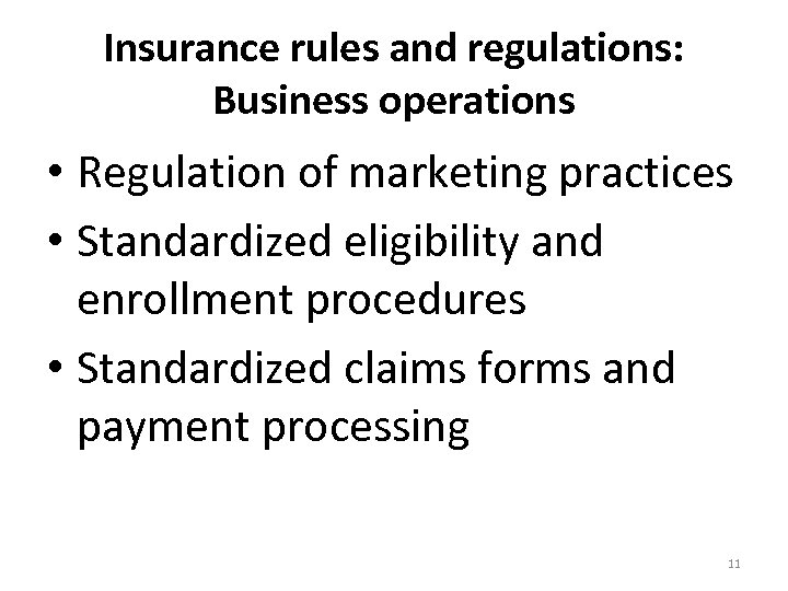 Insurance rules and regulations: Business operations • Regulation of marketing practices • Standardized eligibility