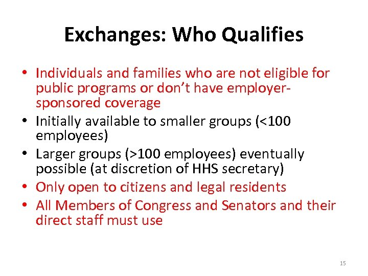 Exchanges: Who Qualifies • Individuals and families who are not eligible for public programs