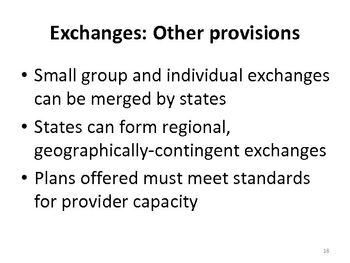 Exchanges: Other provisions • Small group and individual exchanges can be merged by states