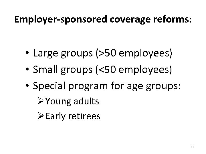 Employer-sponsored coverage reforms: • Large groups (>50 employees) • Small groups (<50 employees) •