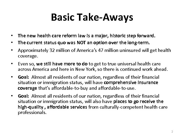 Basic Take-Aways • The new health care reform law is a major, historic step