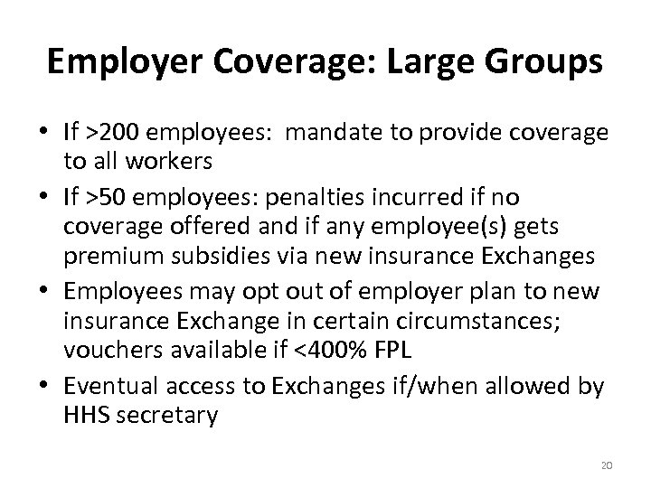 Employer Coverage: Large Groups • If >200 employees: mandate to provide coverage to all