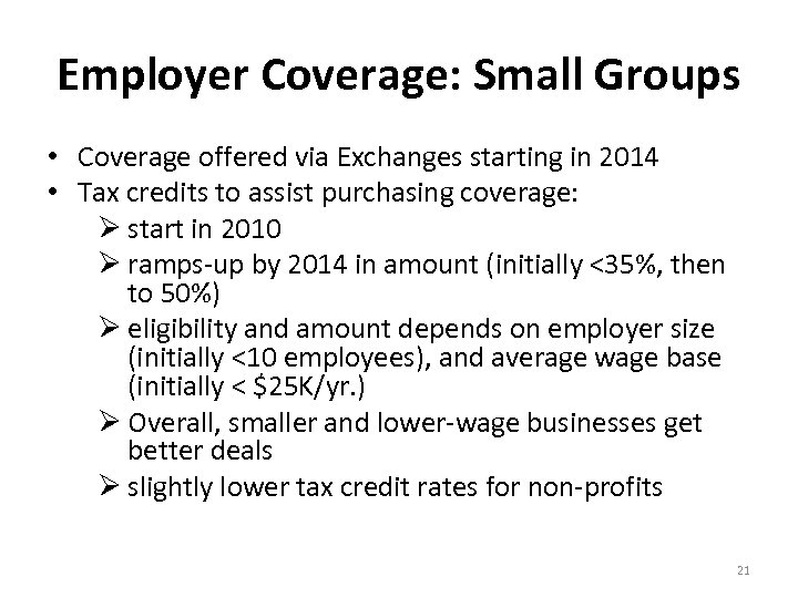 Employer Coverage: Small Groups • Coverage offered via Exchanges starting in 2014 • Tax