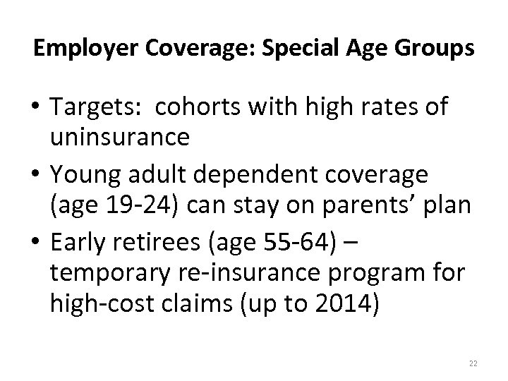 Employer Coverage: Special Age Groups • Targets: cohorts with high rates of uninsurance •