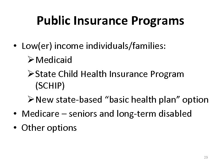 Public Insurance Programs • Low(er) income individuals/families: Ø Medicaid Ø State Child Health Insurance