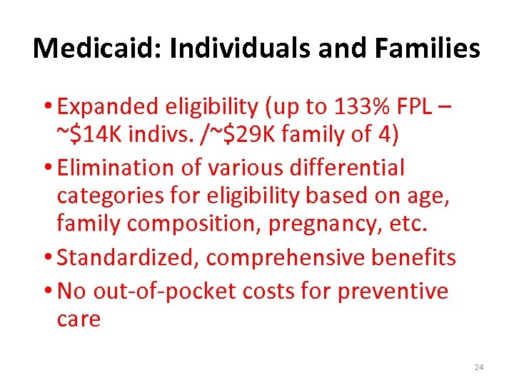 Medicaid: Individuals and Families • Expanded eligibility (up to 133% FPL – ~$14 K