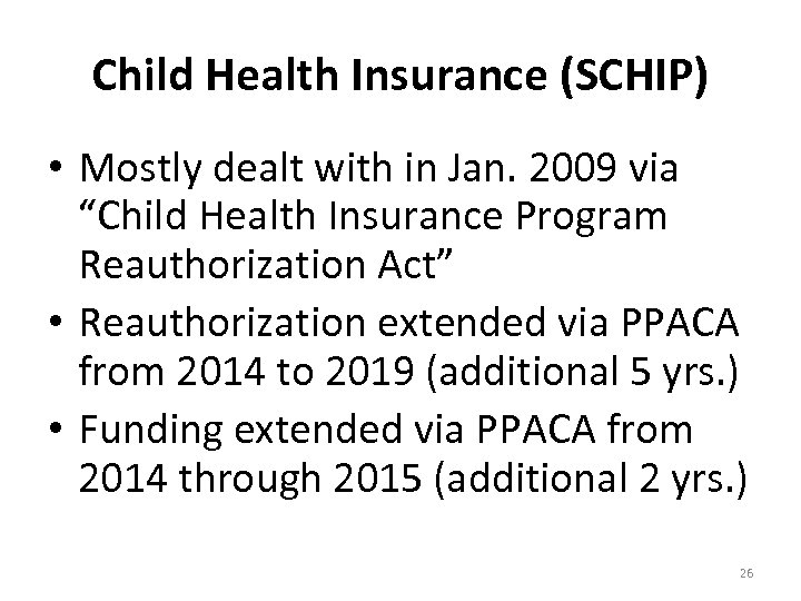 "Child Health Insurance (SCHIP) • Mostly dealt with in Jan. 2009 via ""Child Health"