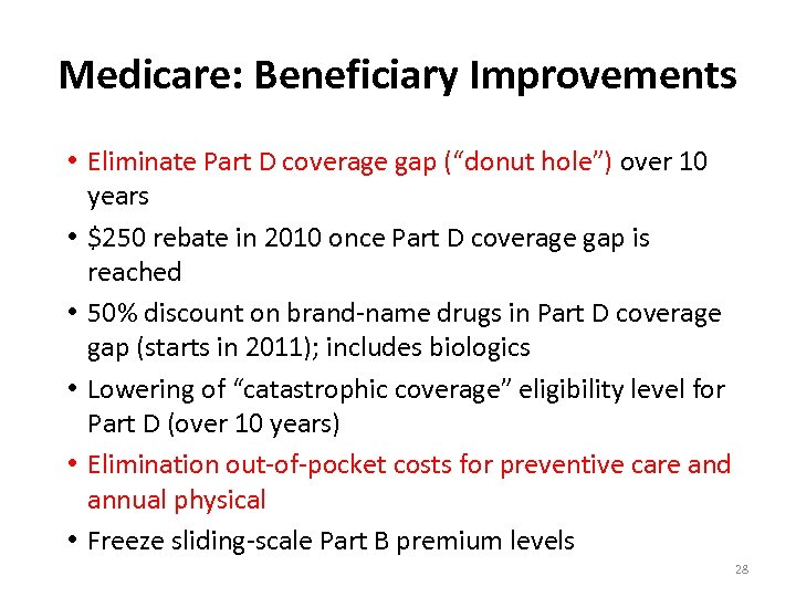 """Medicare: Beneficiary Improvements • Eliminate Part D coverage gap (""""donut hole"""") over 10 years"""