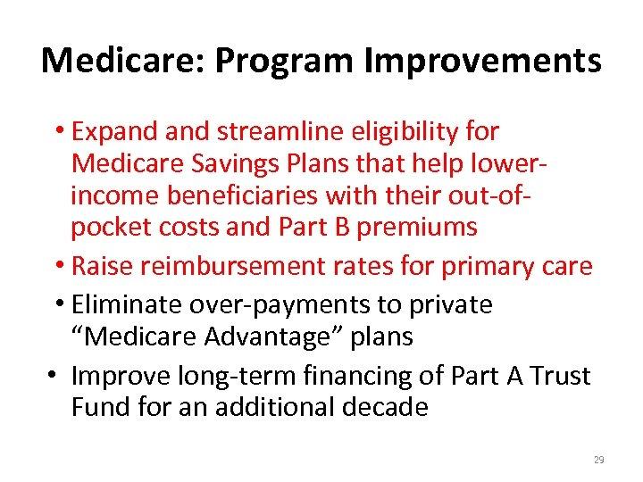Medicare: Program Improvements • Expand streamline eligibility for Medicare Savings Plans that help lowerincome